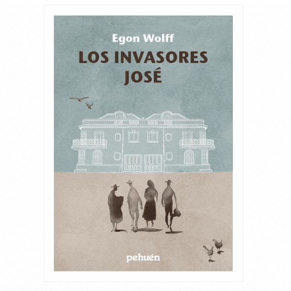 Los Invasores Jose - egon wolff - pehuen